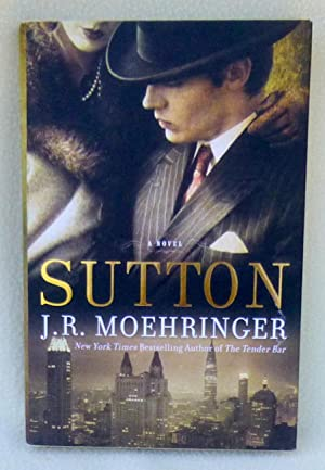 Sutton - New SIGNED 1st Edition/1st Printing: Moehringer, J.R.