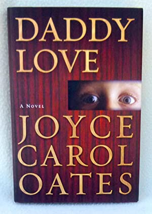 Daddy Love - New SIGNED 1st Edition/1st Printing: Oates, Joyce Carol