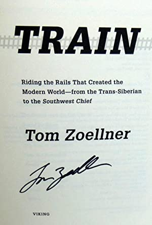 Train: Riding the Rails that Created the Modern World from the Trans-Siberian to the Southwest ...