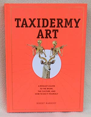 Taxidermy Art: A Rogue's Guide to the Work, the Culture, and How to Do It Yourself - New SIGNED 1...