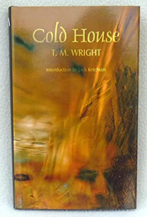 Cold House - SIGNED Limited 1st Edition/1st Printing: Wright, T.M.