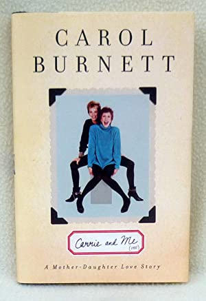 Carrie and Me: A Mother-Daughter Love Story - New SIGNED 1st Edition/1st Printing: Burnett, ...