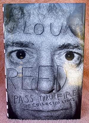 Pass Thru Fire: The Collected Lyrics - SIGNED 1st Edition/1st Printing: Reed, Lou