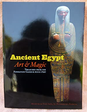 Ancient Egypt: Art & Magic: Treasures from the Fondation Gandur pour L'Art - SIGNED 1st Edition/1...