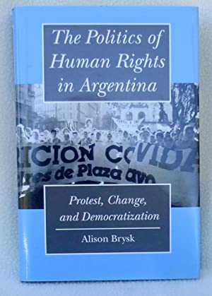 The Politics of Human Rights in Argentina: Protest, Change, and Democratization - 1st Edition/1st...