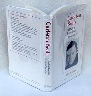 Carleton Beals: A Radical Journalist in Latin America - 1st Edition/1st Printing: John A. ...
