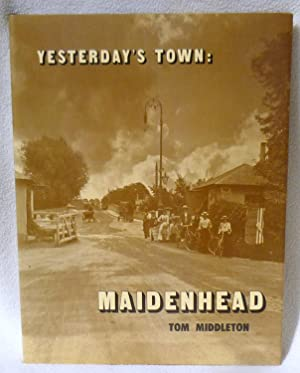 Yesterday's Town, Maidenhead : The Story of This Place and the Men Who Made It - 1st Edition&#...