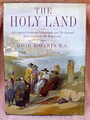 The Holy Land: 123 Colored Facsimile Lithographs and the Journal from His Visit to the Holy Land