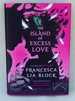 The Island of Excess Love (SIGNED 1st Edition/1st Printing): Block, Francesca Lia