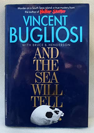 And the Sea Will Tell - SIGNED 1st Edition/1st Printing: Bugliosi, Vincent;Henderson, Bruce B.