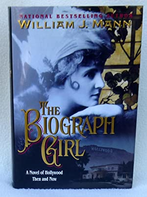 The Biograph Girl - SIGNED 1st Edition/1st Printing: William J. Mann