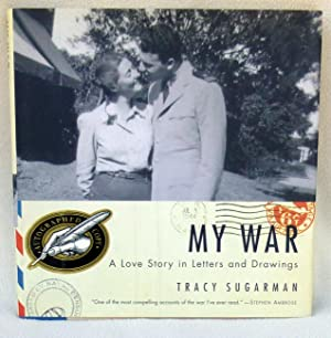 My War: A Love Story in Letters and Drawings - SIGNED 1st Edition/1st Printing: Sugarman, ...
