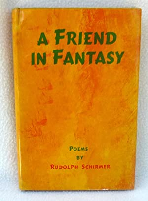 A Friend in Fantasy - SIGNED 1st Edition/1st Printing: Schirmer, Rudolph
