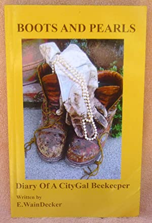 Boots And Pearls : Diary Of A CityGal Beekeeper - SIGNED: E.WainDecker