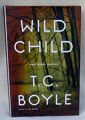Wild Child: and Other Stories - SIGNED 1st Edition/1st Printing: Boyle, T.C.