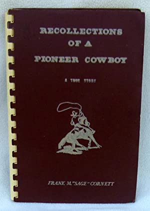 Recollections of a Pioneer Cowboy: A True Story: Cornett, Frank M.
