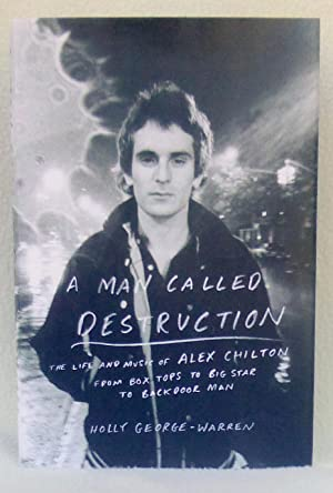 A Man Called Destruction: The Life and Music of Alex Chilton from Boxtops to Big Star to Backdoor ...