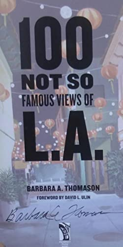 100 Not So Famous Views of L.A. - New SIGNED 1st Edition/1st Printing: Thomason, Barbara A.