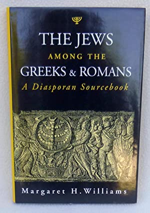 The Jews among the Greeks and Romans : A Diasporan Sourcebook: Williams, Margaret