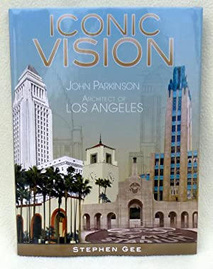 Iconic Vision: John Parkinson, Architect of Los Angeles (Biographies) - New SIGNED 1st Edition/1s...