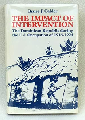 The Impact of Intervention: The Dominican Republic During the U.S. Occupation of 1916-1924 (Texas...