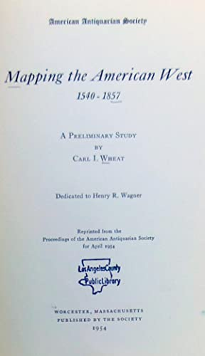 Mapping the American West 1540-1857: A Preliminary Study: Wheat, Carl I.