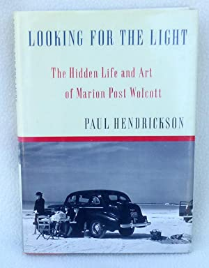 Looking for the Light: The Hidden Life and Art of Marion Post Wolcott - SIGNED 1st Edition/1st Pr...