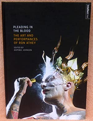 Pleading in the Blood: The Art and Performances of Ron Athey - New SIGNED 1st Edition/1st Printing