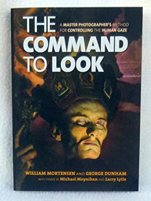 The Command to Look: A Master Photographer�s Method for Controlling the Human Gaze: Mortensen, ...