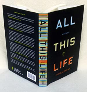 All This Life: A Novel - New SIGNED 1st Edition/1st Printing: Mohr, Joshua