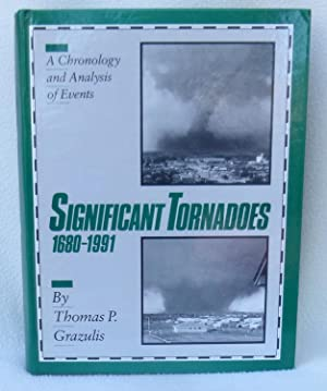Significant Tornadoes 1680-1991: A Chronology and Analysis of Events: Grazulis, Thomas P.