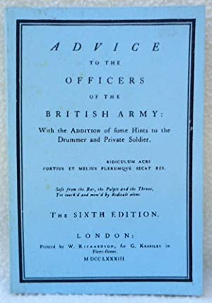 Advice to the Officers of the British Army With the Addition of Some Hints to the Drummer and ...