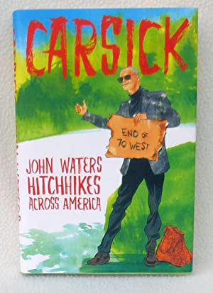 Carsick: John Waters Hitchhikes Across America - New SIGNED 1st Edition/1st Printing: Waters, ...