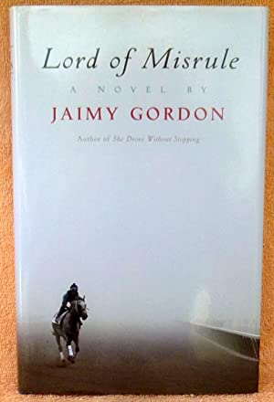 Lord of Misrule - New SIGNED 1st Edition/1st Printing: Jaimy Gordon