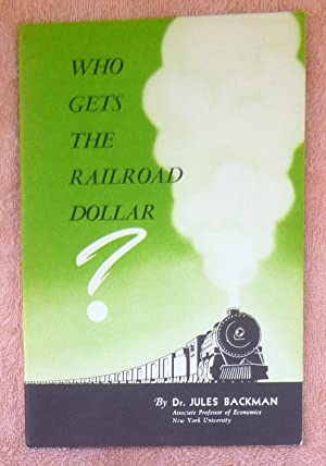 Who Gets the Railroad Dollar?: Backman, Jules