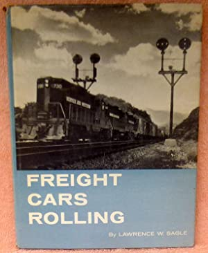 Freight Cars Rolling - 1st Edition/1st Printing: Sagle, Lawrence W.