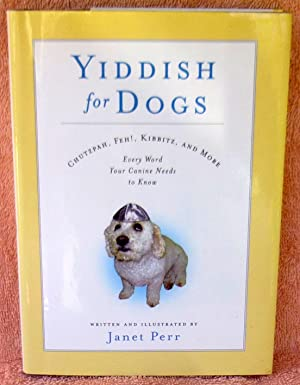 Yiddish for Dogs: Chutzpah, Feh!, Kibbitz, and More: Every Word Your Canine Needs to Know