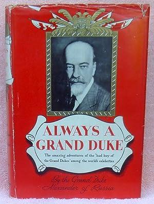 Always a Grand Duke: Grand Duke Alexander