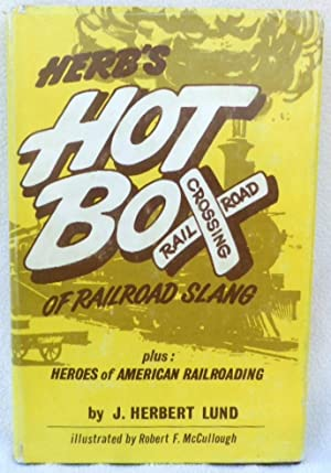 Herb's Hot Box of Railroad Slang plus: Lund, J. Herbert
