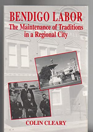 BENDIGO LABOR. The Maintenance of Traditions in: Cleary, Colin