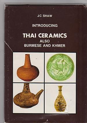 INTRODUCING THAI CERAMICS, also Burmese and Khmer.: Shaw, J.C.