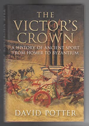 THE VICTOR'S CROWN. A History of Ancient Sport from Homer to Byzantium
