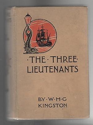 THE THREE LIEUTENANTS: Kingston, W.H.G. Illustrated