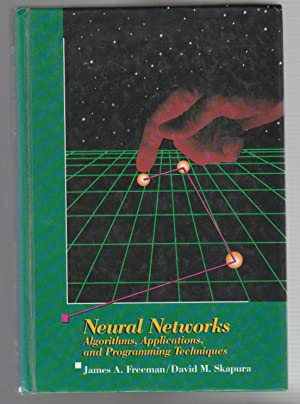 NEURAL NETWORKS, Algorithms, Applications, and Programming Techniques: FReeman, James A.
