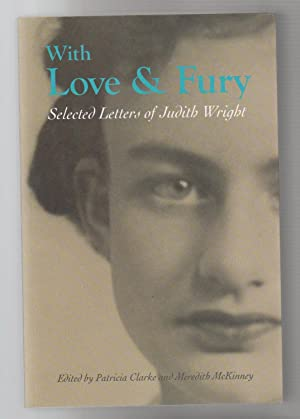 WITH LOVE AND FURY. Selected Letters of: Wright, Judith. Edited