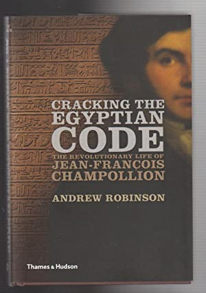 CRACKING THE EGYPTIAN CODE. THe Revolutionary Life of Jean-Francois Champollion