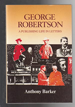 GEORGE ROBERTSON. A Publishing Life in Letters