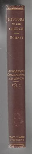 HISTORY OF THE CHRISTIAN CHURCH. ANTE-NICENE CHRISTIANITY.: Schaff, Philip