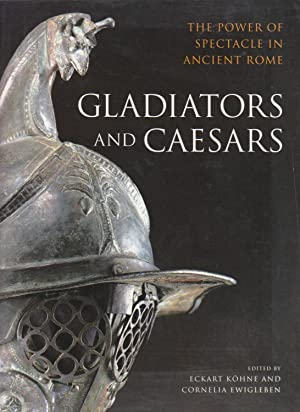 GLADIATORS AND CAESARS. The Power of Spectacle in Ancient Rome