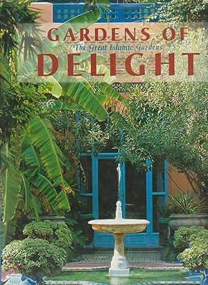 GARDENS OF DELIGHT: The Great Islamic Gardens: Hantelmann, Christa von